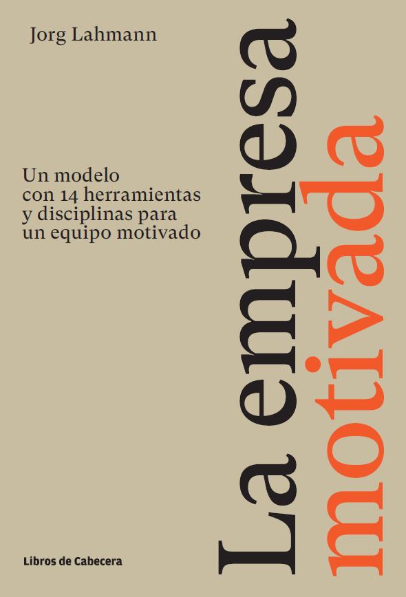 La empresa motivada - un modelo con 14 herramientas y disciplinas para un equipo motivado